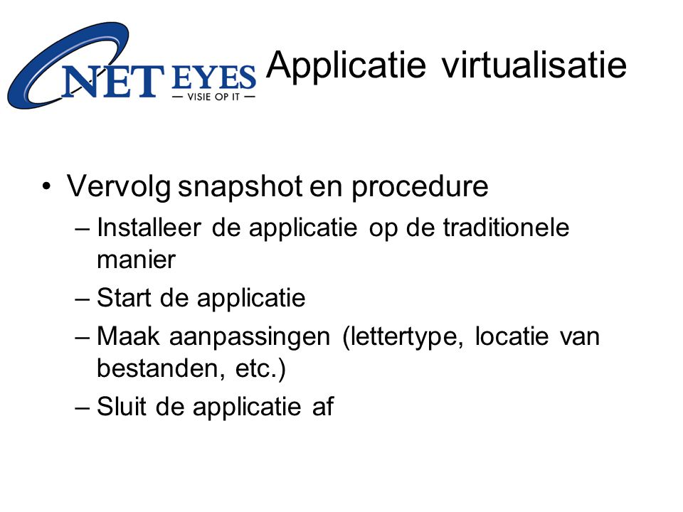 Vervolg snapshot en procedure –Installeer de applicatie op de traditionele manier –Start de applicatie –Maak aanpassingen (lettertype, locatie van bes