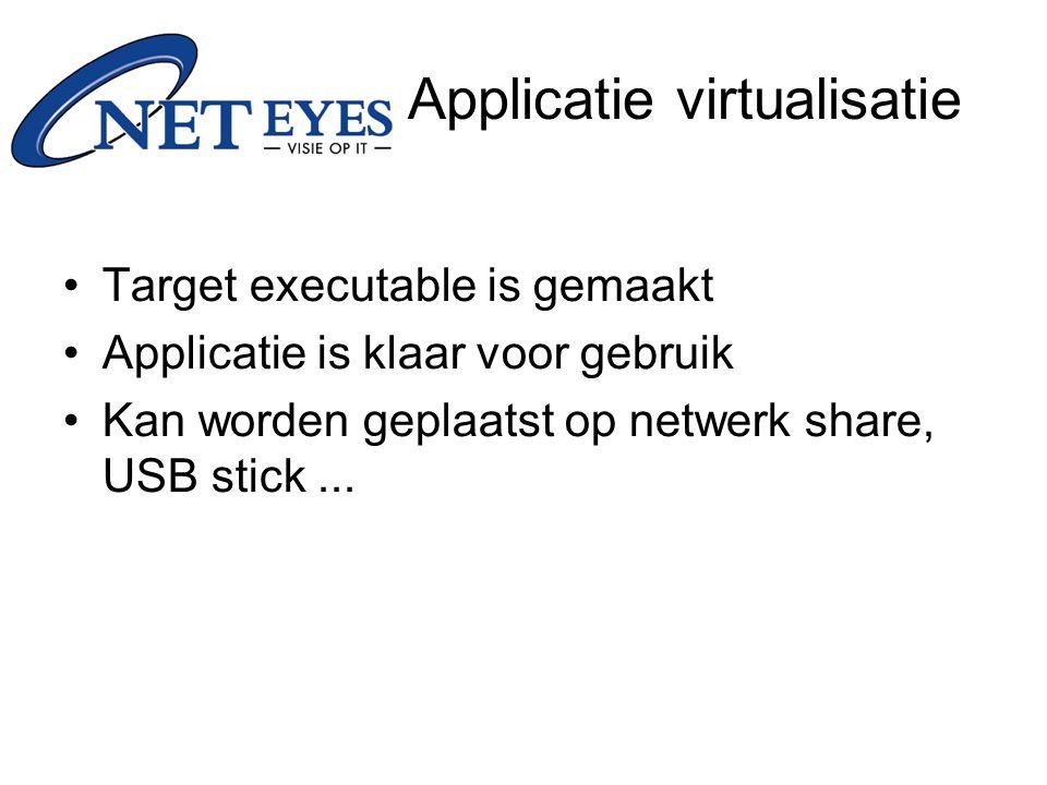 Target executable is gemaakt Applicatie is klaar voor gebruik Kan worden geplaatst op netwerk share, USB stick... Applicatie virtualisatie