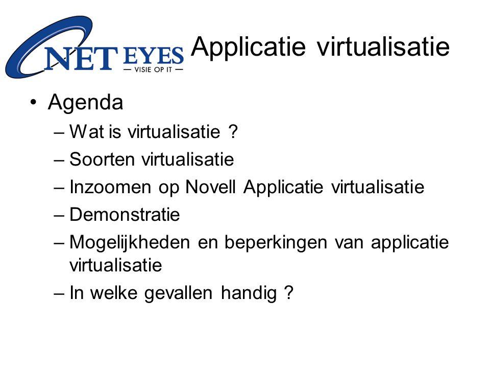 Agenda –Wat is virtualisatie ? –Soorten virtualisatie –Inzoomen op Novell Applicatie virtualisatie –Demonstratie –Mogelijkheden en beperkingen van app