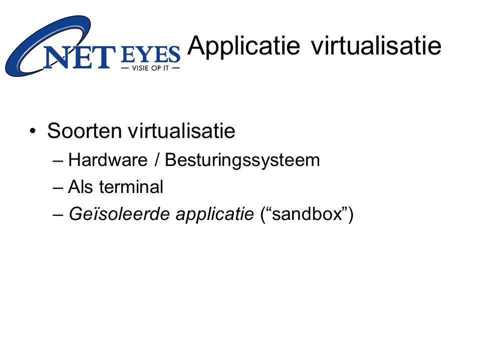 """Soorten virtualisatie –Hardware / Besturingssysteem –Als terminal –Geïsoleerde applicatie (""""sandbox"""") Applicatie virtualisatie"""