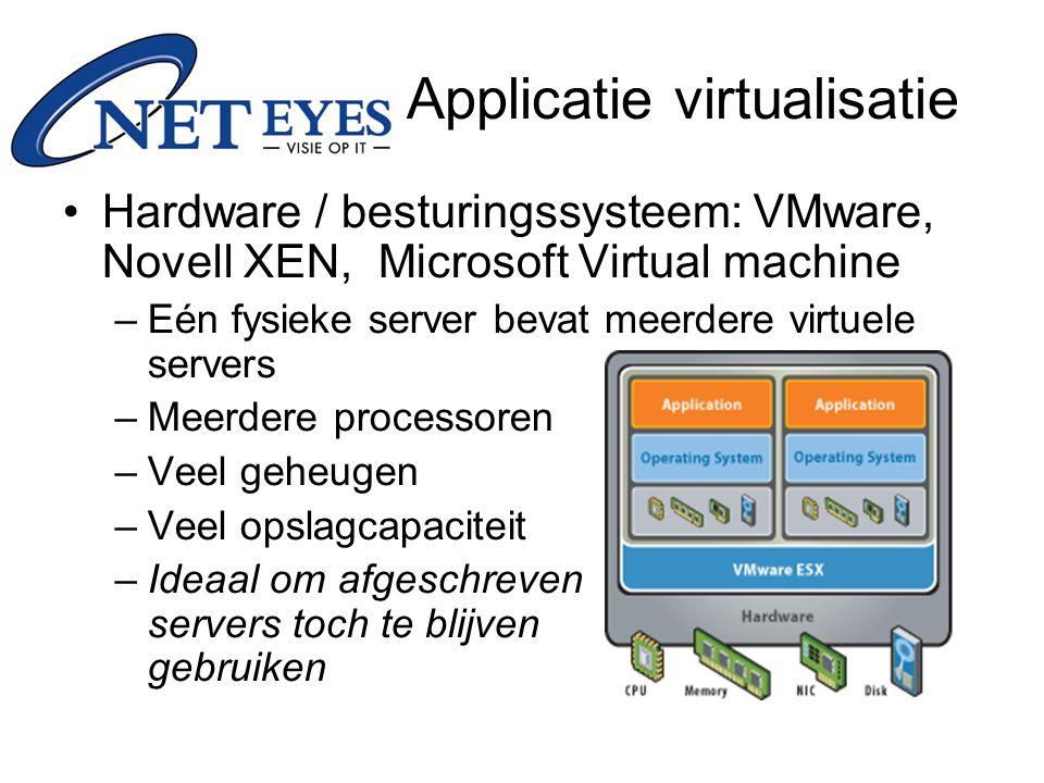 Hardware / besturingssysteem: VMware, Novell XEN, Microsoft Virtual machine –Eén fysieke server bevat meerdere virtuele servers –Meerdere processoren –Veel geheugen –Veel opslagcapaciteit –Ideaal om afgeschreven servers toch te blijven gebruiken Applicatie virtualisatie