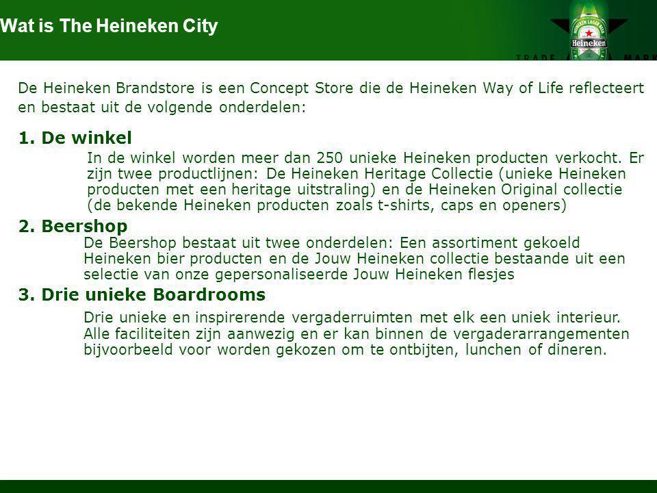 Wat is The Heineken City De Heineken Brandstore is een Concept Store die de Heineken Way of Life reflecteert en bestaat uit de volgende onderdelen: 1.