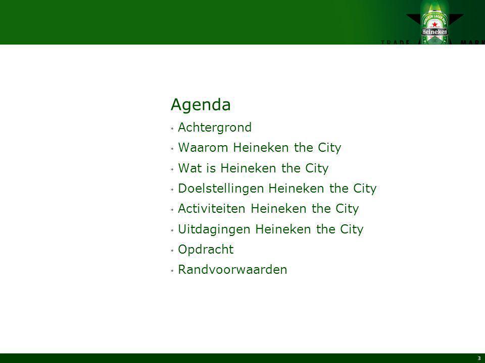 3 Agenda Achtergrond Waarom Heineken the City Wat is Heineken the City Doelstellingen Heineken the City Activiteiten Heineken the City Uitdagingen Hei