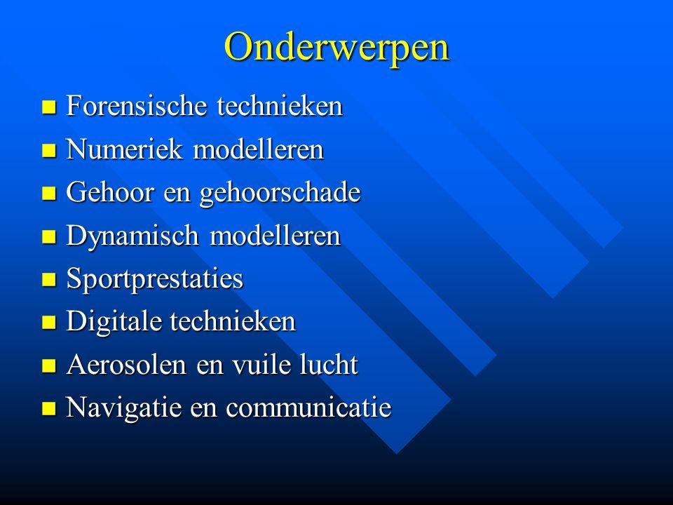Onderwerpen Forensische technieken Forensische technieken Numeriek modelleren Numeriek modelleren Gehoor en gehoorschade Gehoor en gehoorschade Dynami