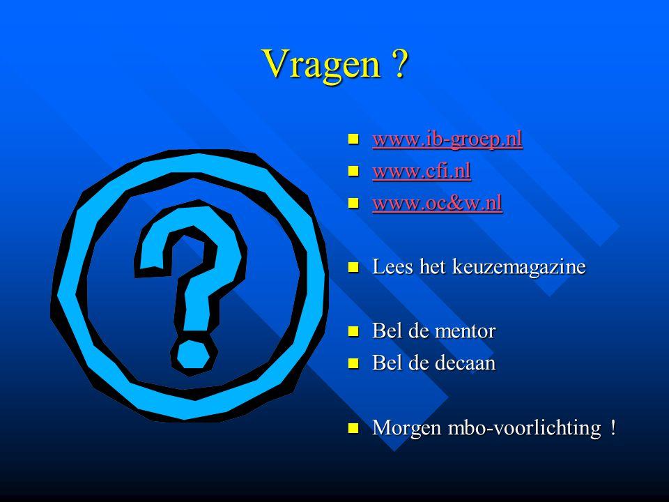 Vragen ? www.ib-groep.nl www.cfi.nl www.oc&w.nl Lees het keuzemagazine Bel de mentor Bel de decaan Morgen mbo-voorlichting !