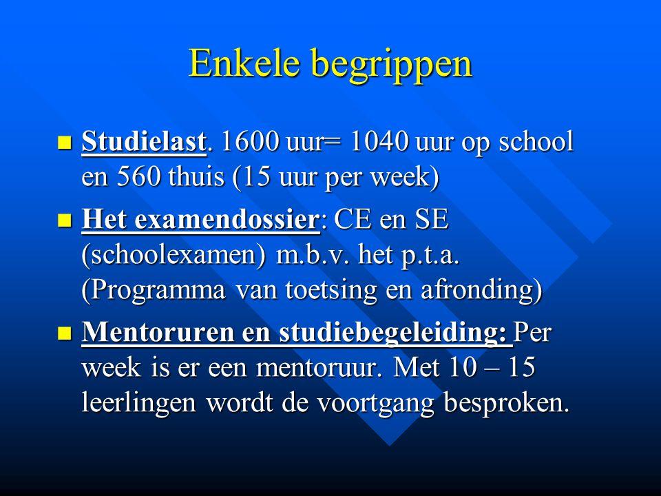 Enkele begrippen Studielast. 1600 uur= 1040 uur op school en 560 thuis (15 uur per week) Studielast. 1600 uur= 1040 uur op school en 560 thuis (15 uur