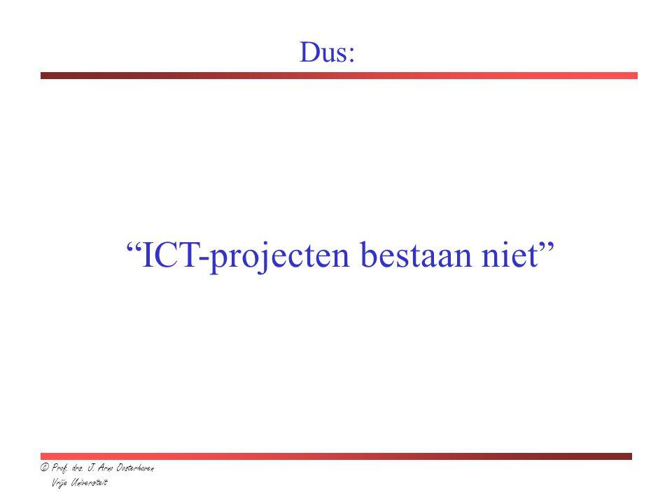 © Prof. drs. J. Arno Oosterhaven Vrije Universiteit Dus: ICT-projecten bestaan niet