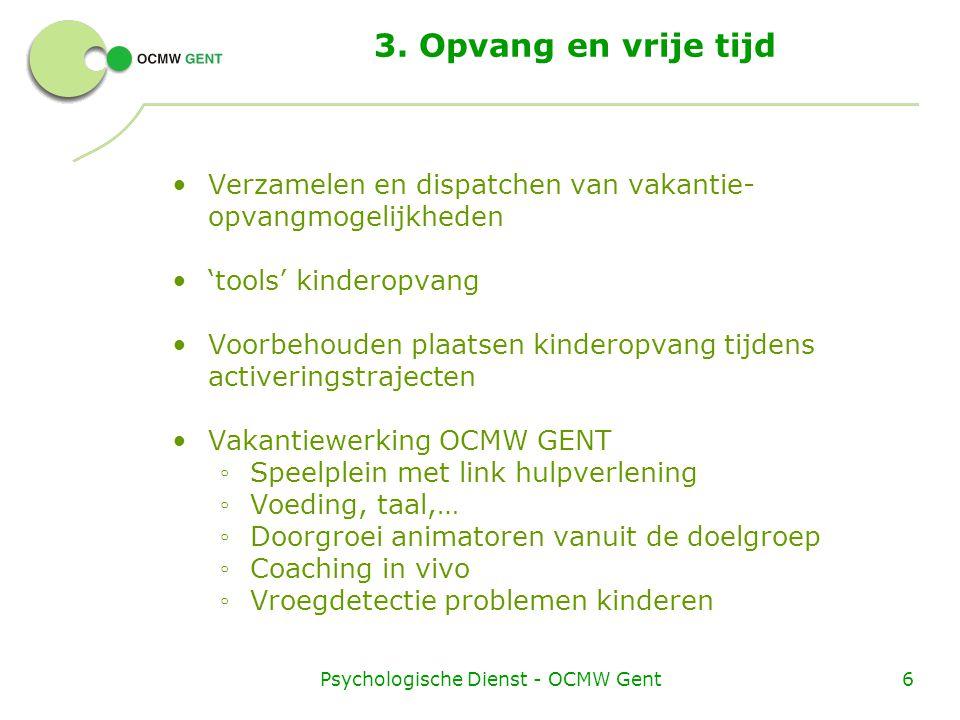 Psychologische Dienst - OCMW Gent6 3. Opvang en vrije tijd Verzamelen en dispatchen van vakantie- opvangmogelijkheden 'tools' kinderopvang Voorbehoude