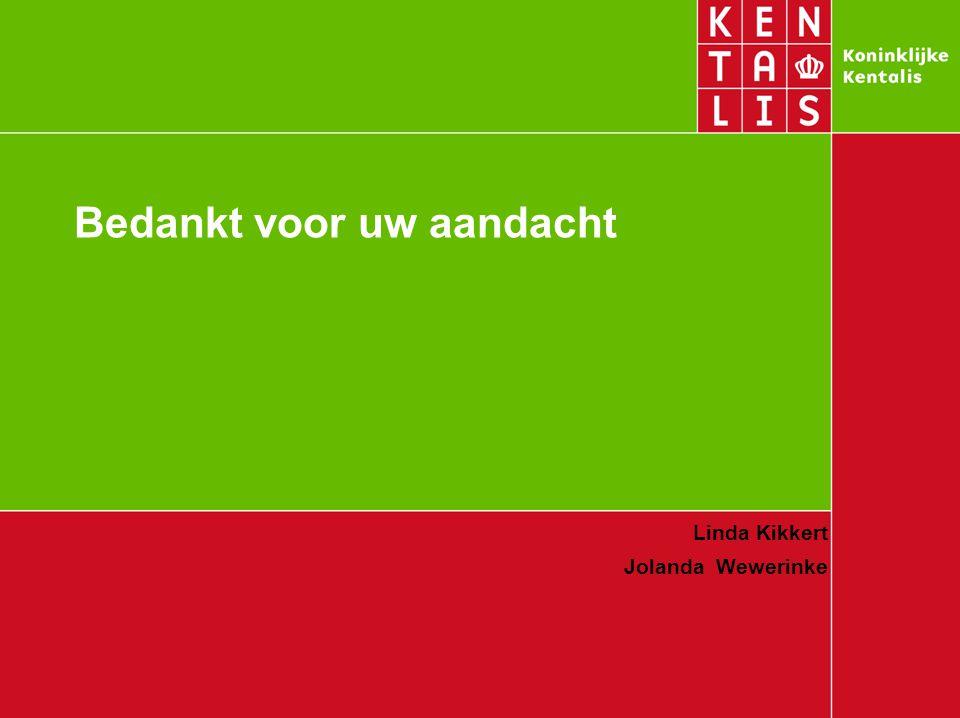 Bedankt voor uw aandacht Linda Kikkert Jolanda Wewerinke
