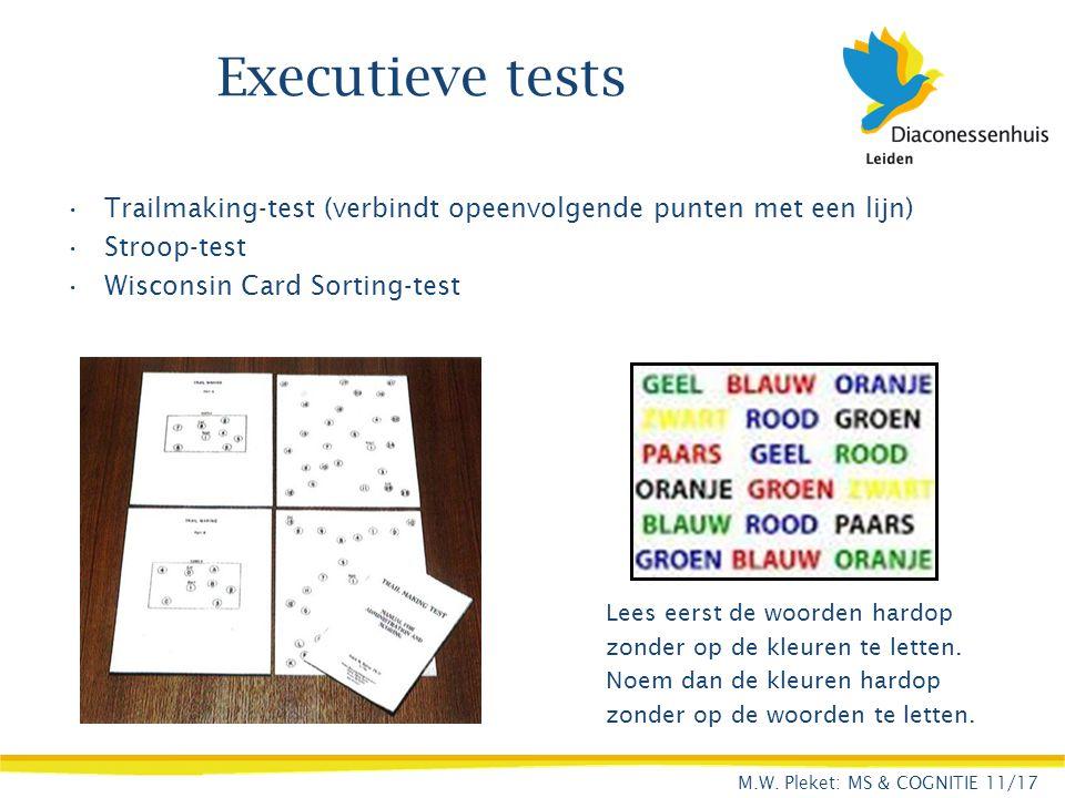 Executieve tests Trailmaking-test (verbindt opeenvolgende punten met een lijn) Stroop-test Wisconsin Card Sorting-test Lees eerst de woorden hardop zo