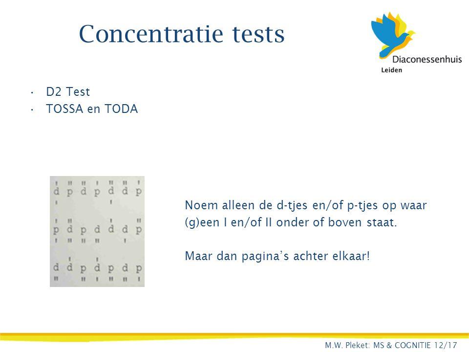 Concentratie tests D2 Test TOSSA en TODA Noem alleen de d-tjes en/of p-tjes op waar (g)een I en/of II onder of boven staat. Maar dan pagina's achter e