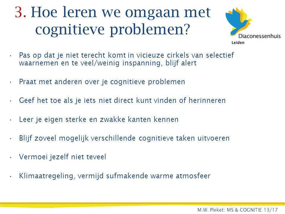 3. Hoe leren we omgaan met cognitieve problemen? Pas op dat je niet terecht komt in vicieuze cirkels van selectief waarnemen en te veel/weinig inspann