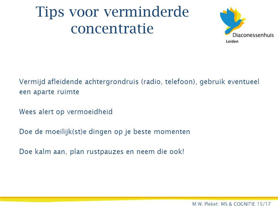 Tips voor verminderde concentratie Vermijd afleidende achtergrondruis (radio, telefoon), gebruik eventueel een aparte ruimte Wees alert op vermoeidhei