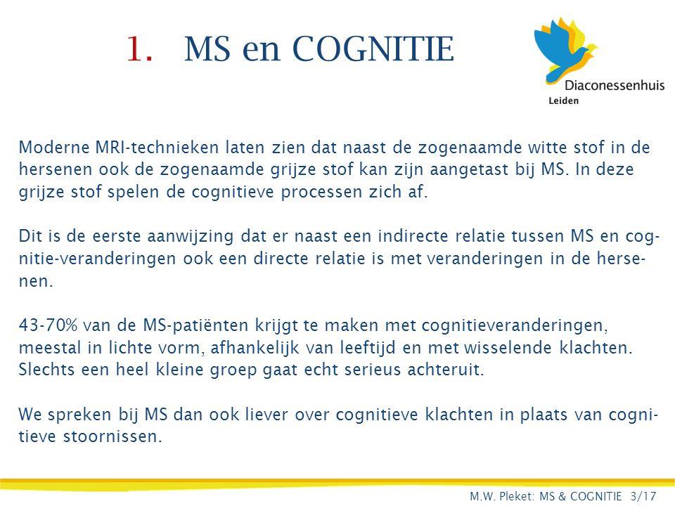 1. MS en COGNITIE Moderne MRI-technieken laten zien dat naast de zogenaamde witte stof in de hersenen ook de zogenaamde grijze stof kan zijn aangetast