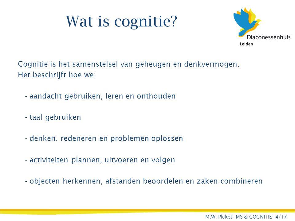 Wat is cognitie? Cognitie is het samenstelsel van geheugen en denkvermogen. Het beschrijft hoe we: - aandacht gebruiken, leren en onthouden - taal geb