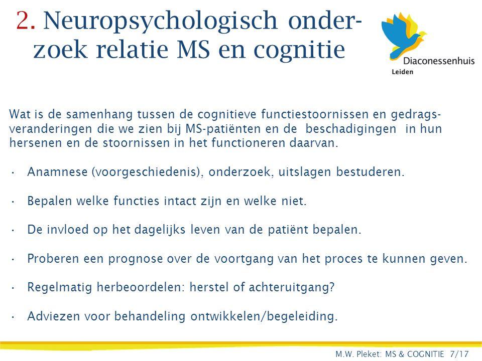 2. Neuropsychologisch onder- zoek relatie MS en cognitie Wat is de samenhang tussen de cognitieve functiestoornissen en gedrags- veranderingen die we