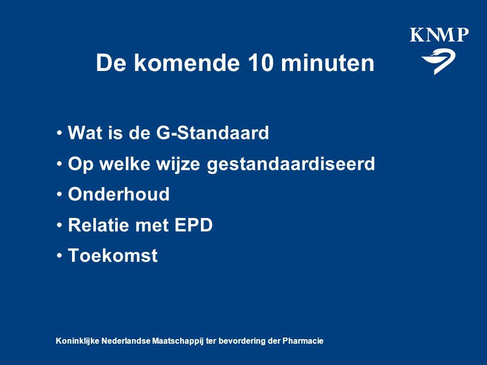Koninklijke Nederlandse Maatschappij ter bevordering der Pharmacie De komende 10 minuten Wat is de G-Standaard Op welke wijze gestandaardiseerd Onderhoud Relatie met EPD Toekomst