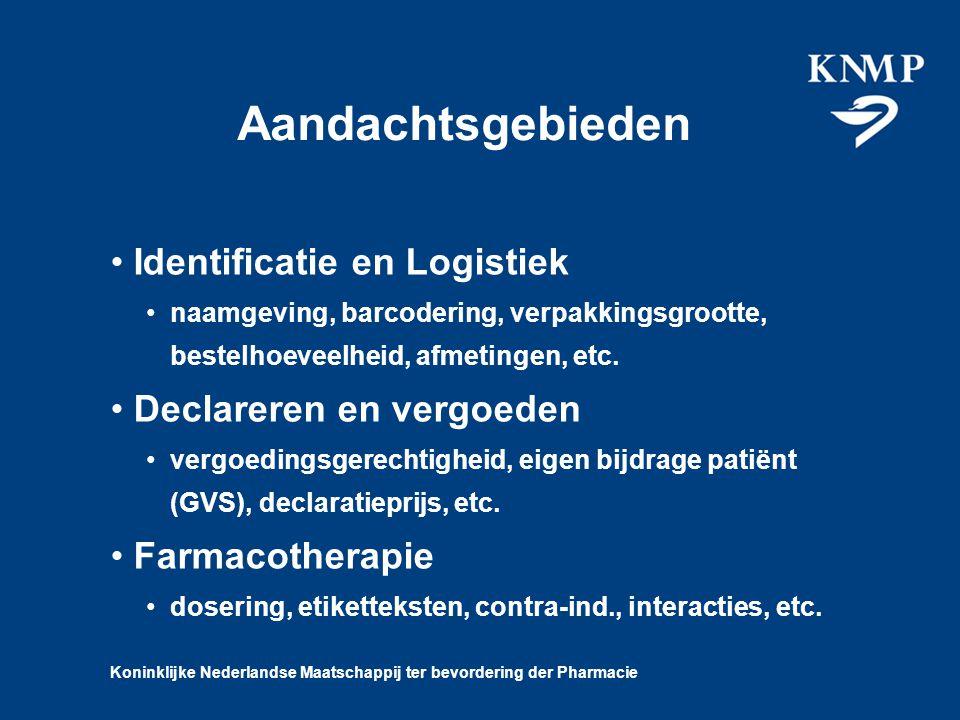 Koninklijke Nederlandse Maatschappij ter bevordering der Pharmacie Aandachtsgebieden Identificatie en Logistiek naamgeving, barcodering, verpakkingsgrootte, bestelhoeveelheid, afmetingen, etc.