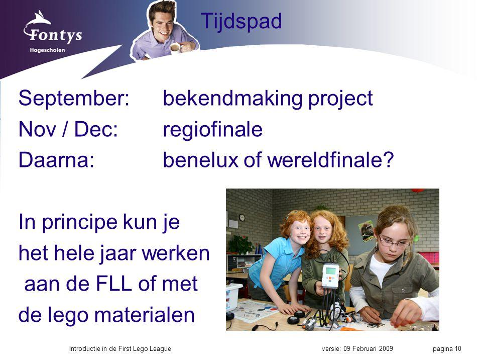 Tijdspad September:bekendmaking project Nov / Dec: regiofinale Daarna: benelux of wereldfinale.