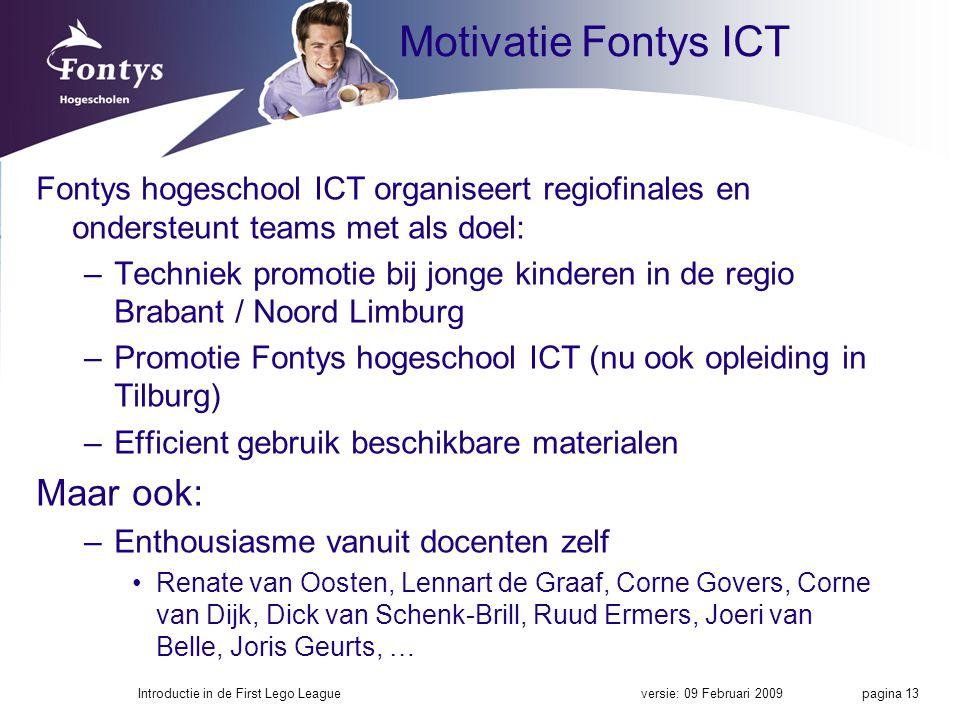 Motivatie Fontys ICT Fontys hogeschool ICT organiseert regiofinales en ondersteunt teams met als doel: –Techniek promotie bij jonge kinderen in de reg