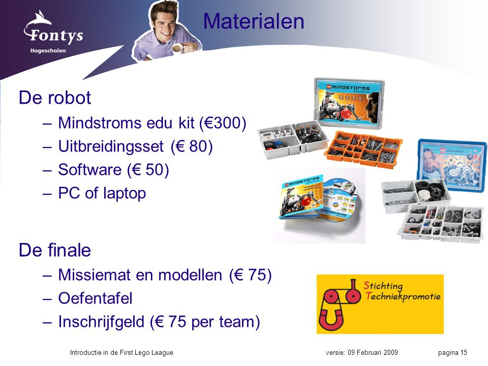 Materialen De robot –Mindstroms edu kit (€300) –Uitbreidingsset (€ 80) –Software (€ 50) –PC of laptop De finale –Missiemat en modellen (€ 75) –Oefenta