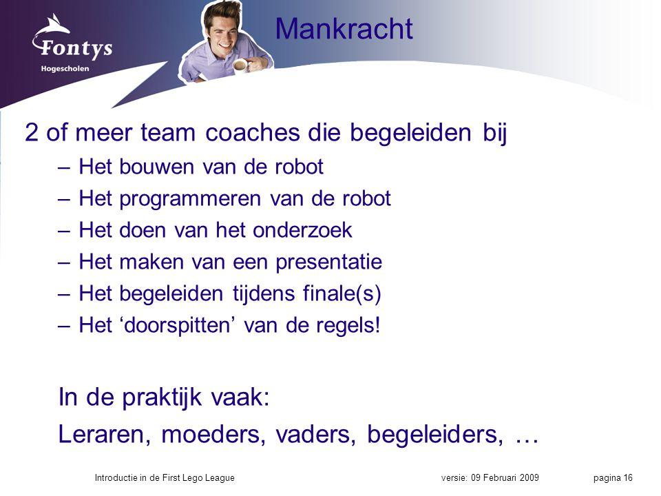 Mankracht 2 of meer team coaches die begeleiden bij –Het bouwen van de robot –Het programmeren van de robot –Het doen van het onderzoek –Het maken van een presentatie –Het begeleiden tijdens finale(s) –Het 'doorspitten' van de regels.