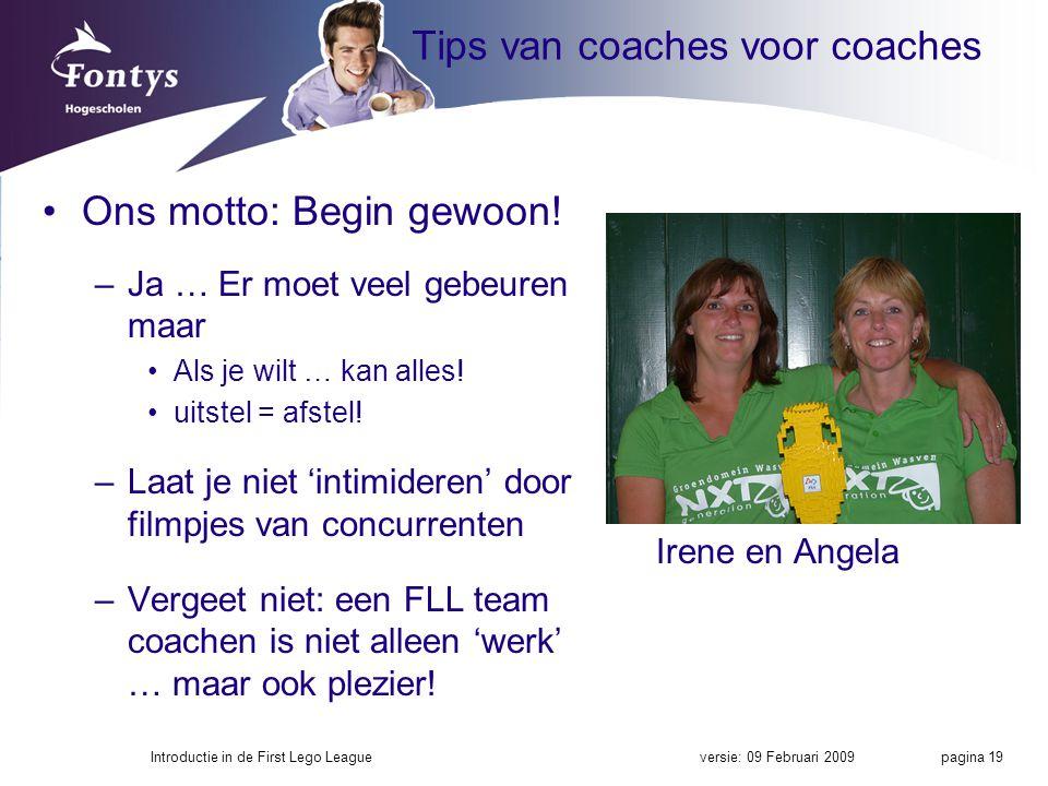 Tips van coaches voor coaches Ons motto: Begin gewoon! –Ja … Er moet veel gebeuren maar Als je wilt … kan alles! uitstel = afstel! –Laat je niet 'inti