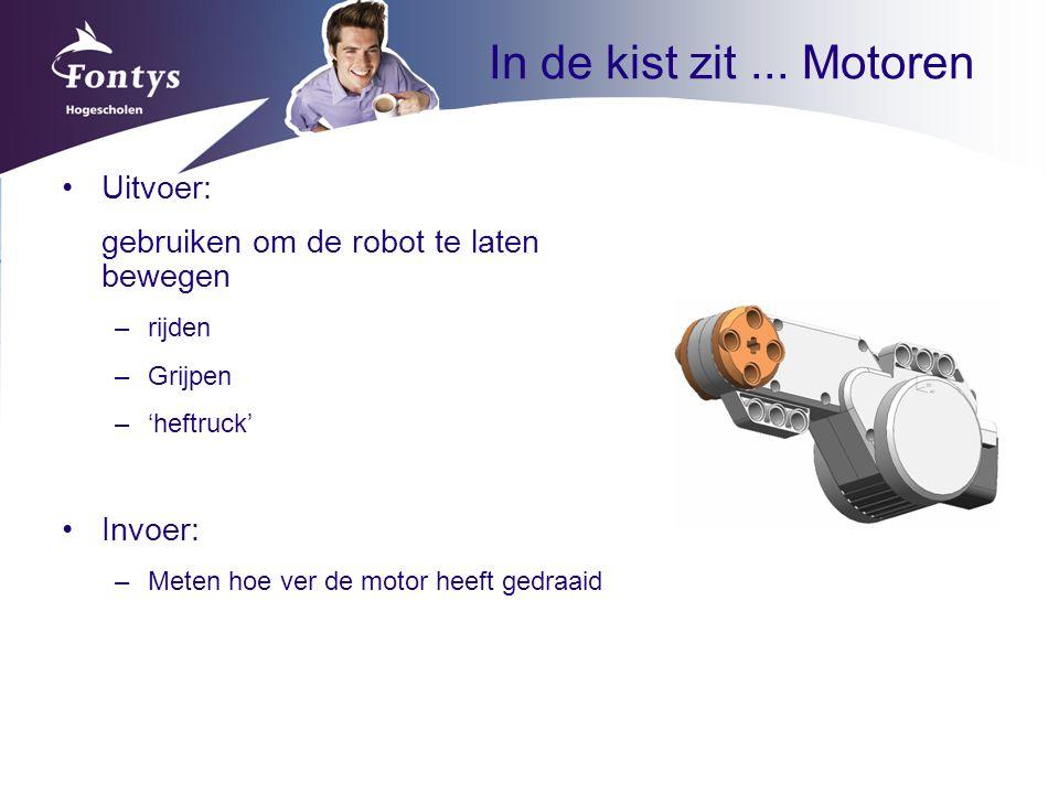In de kist zit... Motoren Uitvoer: gebruiken om de robot te laten bewegen –rijden –Grijpen –'heftruck' Invoer: –Meten hoe ver de motor heeft gedraaid
