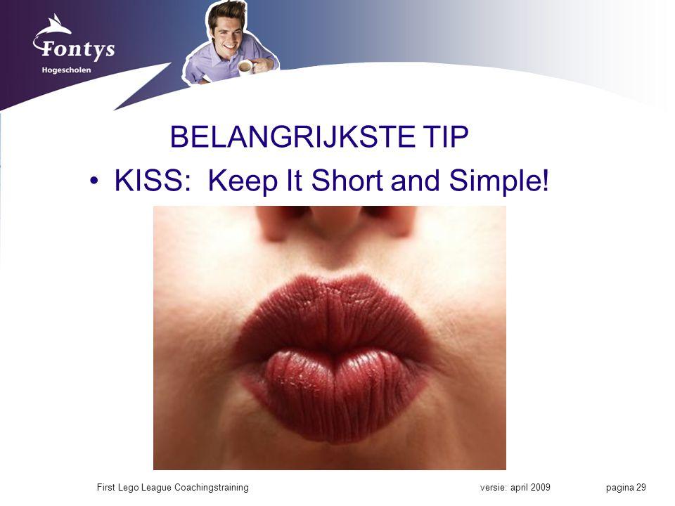BELANGRIJKSTE TIP KISS: Keep It Short and Simple.