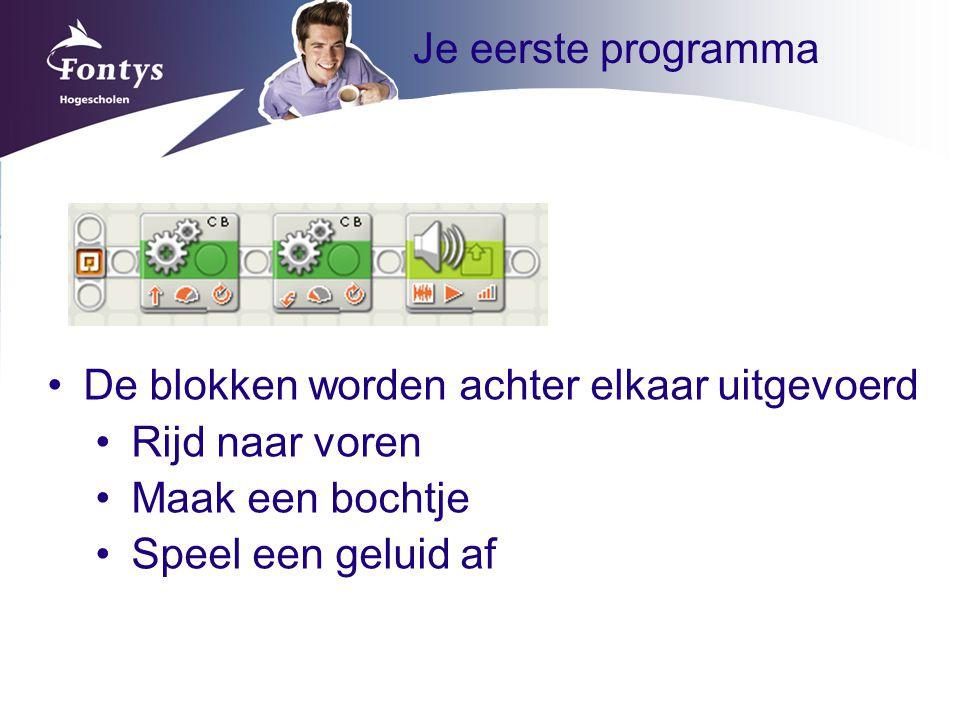 Je eerste programma De blokken worden achter elkaar uitgevoerd Rijd naar voren Maak een bochtje Speel een geluid af