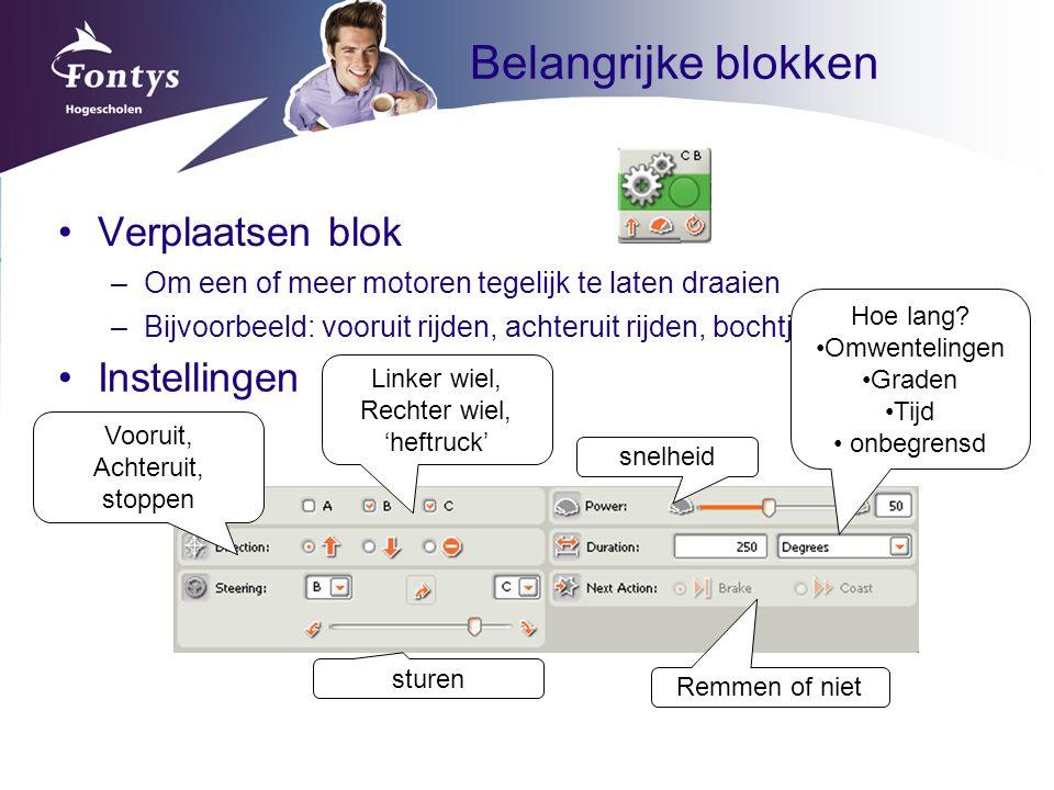 Belangrijke blokken Verplaatsen blok –Om een of meer motoren tegelijk te laten draaien –Bijvoorbeeld: vooruit rijden, achteruit rijden, bochtjes maken Instellingen Linker wiel, Rechter wiel, 'heftruck' sturen snelheid Remmen of niet Hoe lang.