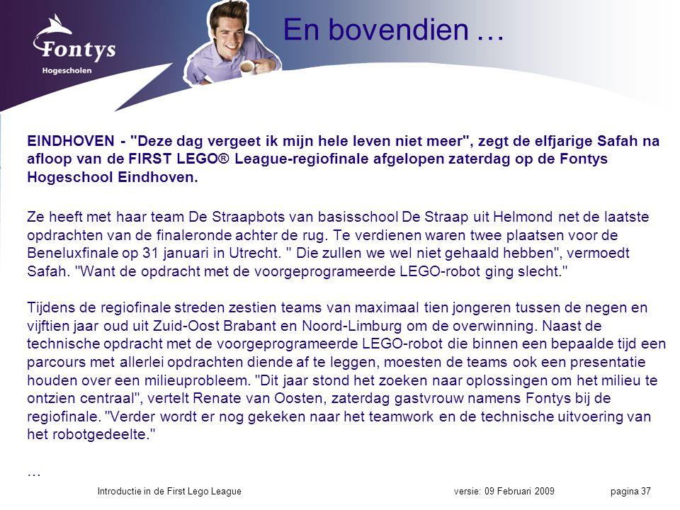 En bovendien … EINDHOVEN - Deze dag vergeet ik mijn hele leven niet meer , zegt de elfjarige Safah na afloop van de FIRST LEGO® League-regiofinale afgelopen zaterdag op de Fontys Hogeschool Eindhoven.