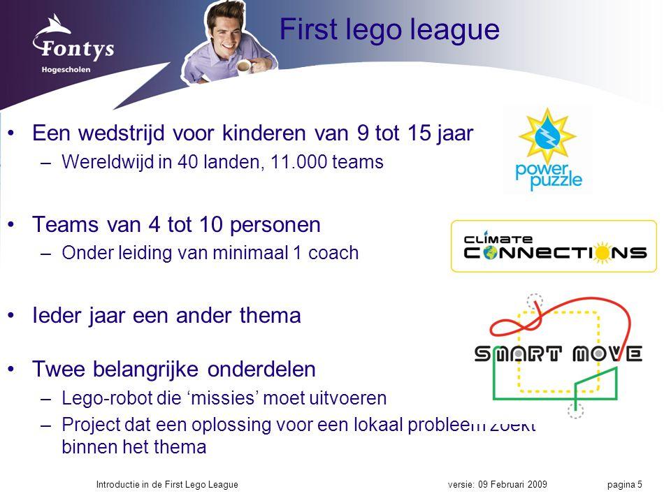 First lego league Een wedstrijd voor kinderen van 9 tot 15 jaar –Wereldwijd in 40 landen, 11.000 teams Teams van 4 tot 10 personen –Onder leiding van