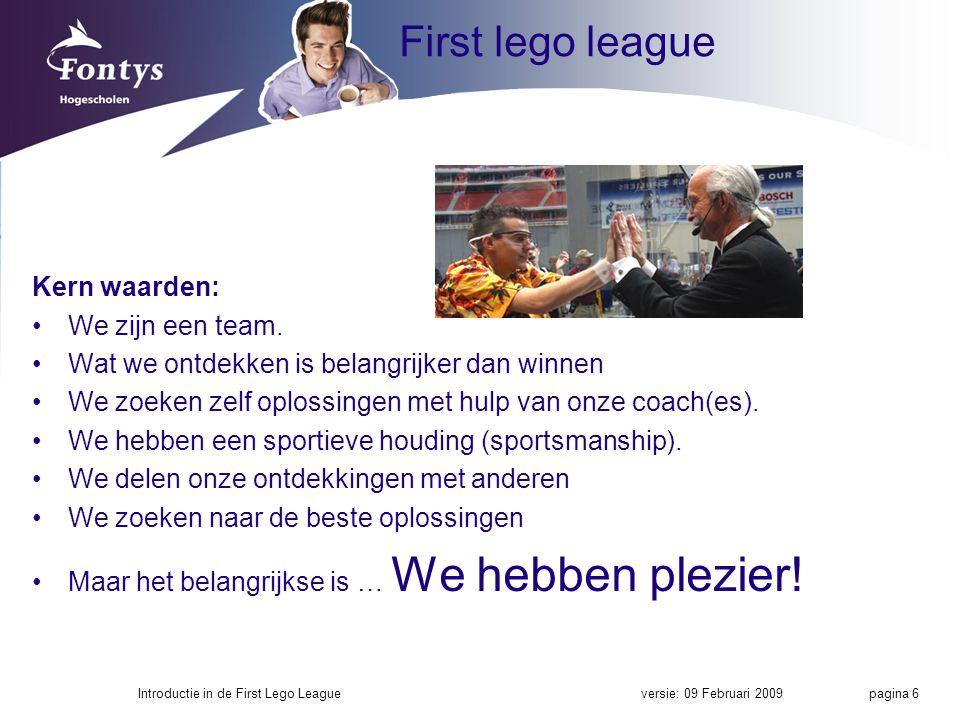 First lego league Kern waarden: We zijn een team. Wat we ontdekken is belangrijker dan winnen We zoeken zelf oplossingen met hulp van onze coach(es).