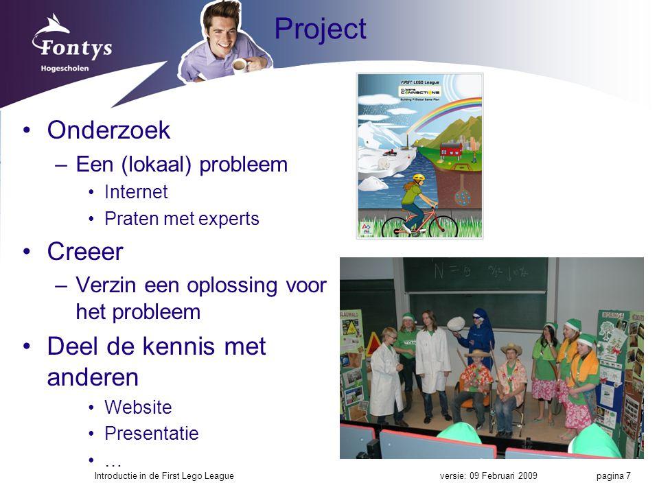 Project Onderzoek –Een (lokaal) probleem Internet Praten met experts Creeer –Verzin een oplossing voor het probleem Deel de kennis met anderen Website