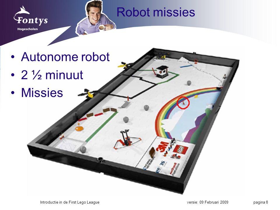 Robot missies versie: 09 Februari 2009Introductie in de First Lego League pagina 8 Autonome robot 2 ½ minuut Missies