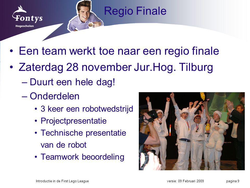 Regio Finale Een team werkt toe naar een regio finale Zaterdag 28 november Jur.Hog. Tilburg –Duurt een hele dag! –Onderdelen 3 keer een robotwedstrijd