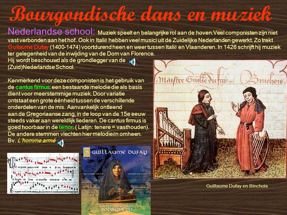 Bourgondische dans en muziek Nederlandse school: Muziek speelt en belangrijke rol aan de hoven.Veel componisten zijn niet vast verbonden aan het hof.