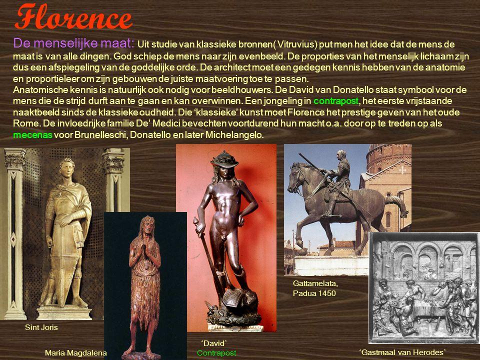 Florence De menselijke maat: Uit studie van klassieke bronnen( Vitruvius) put men het idee dat de mens de maat is van alle dingen. God schiep de mens