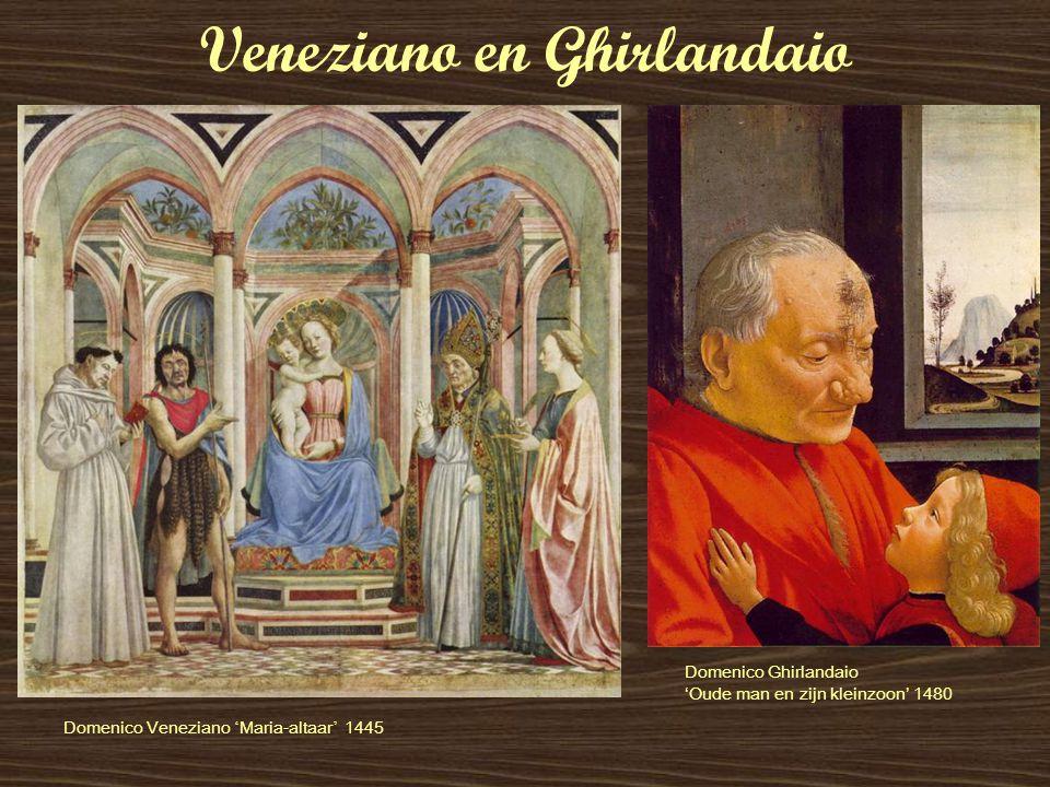 Veneziano en Ghirlandaio Domenico Veneziano ' Maria-altaar ' 1445 Domenico Ghirlandaio 'Oude man en zijn kleinzoon' 1480