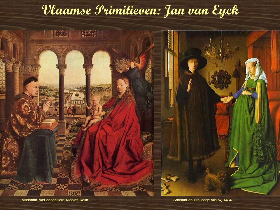 Vlaamse Primitieven: Jan van Eyck Arnolfini en zijn jonge vrouw, 1434Madonna met cancelliere Nicolas Rolin