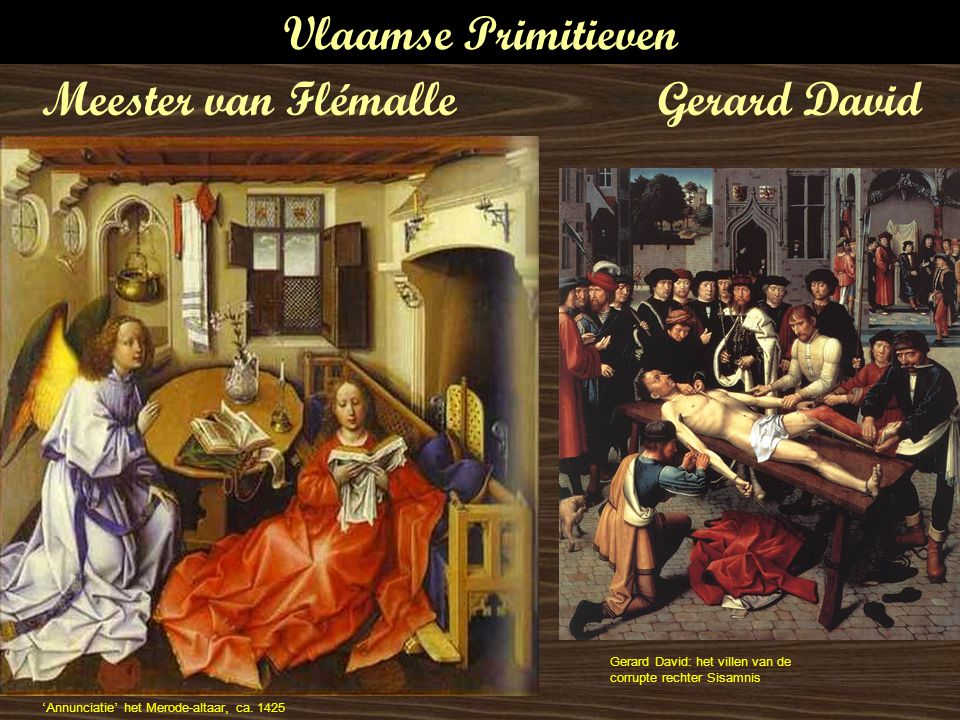 Vlaamse Primitieven ' Annunciatie ' het Merode-altaar, ca. 1425 Gerard David: het villen van de corrupte rechter Sisamnis Gerard DavidMeester van Flém