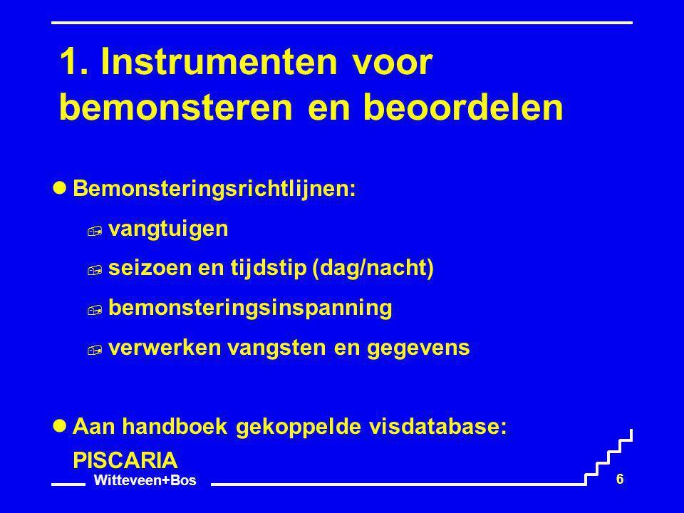 Witteveen+Bos 6 1. Instrumenten voor bemonsteren en beoordelen Bemonsteringsrichtlijnen:  vangtuigen  seizoen en tijdstip (dag/nacht)  bemonstering