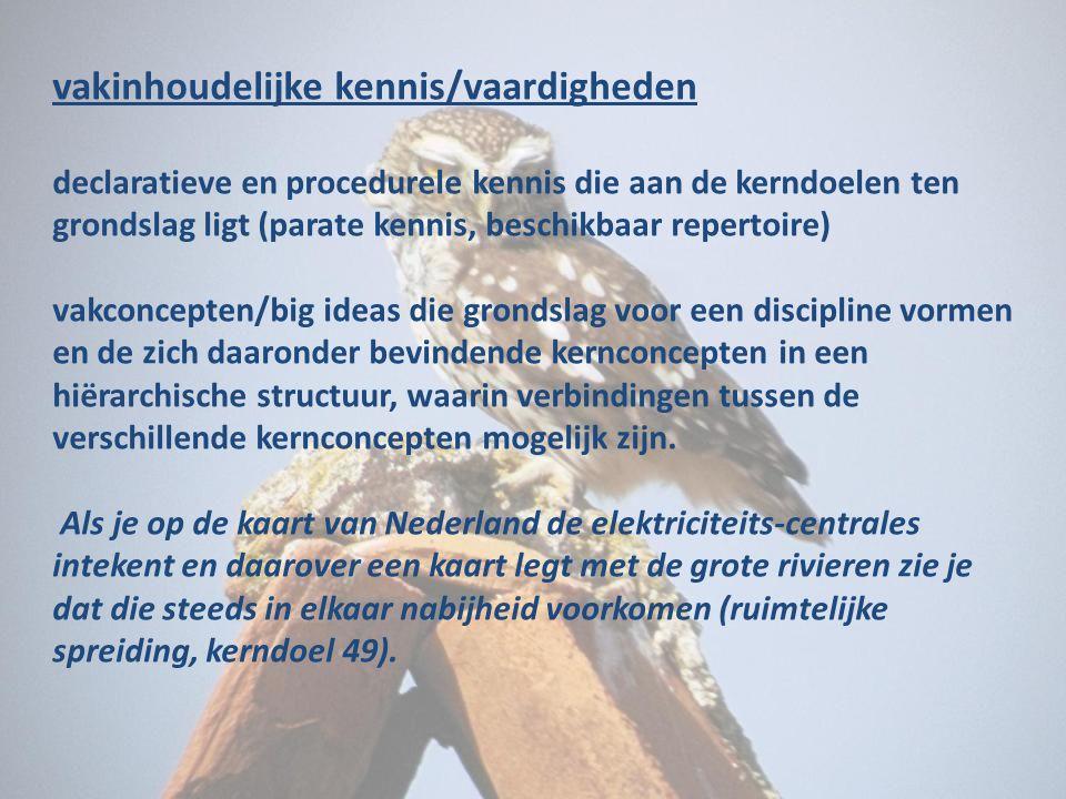 vakinhoudelijke kennis/vaardigheden declaratieve en procedurele kennis die aan de kerndoelen ten grondslag ligt (parate kennis, beschikbaar repertoire