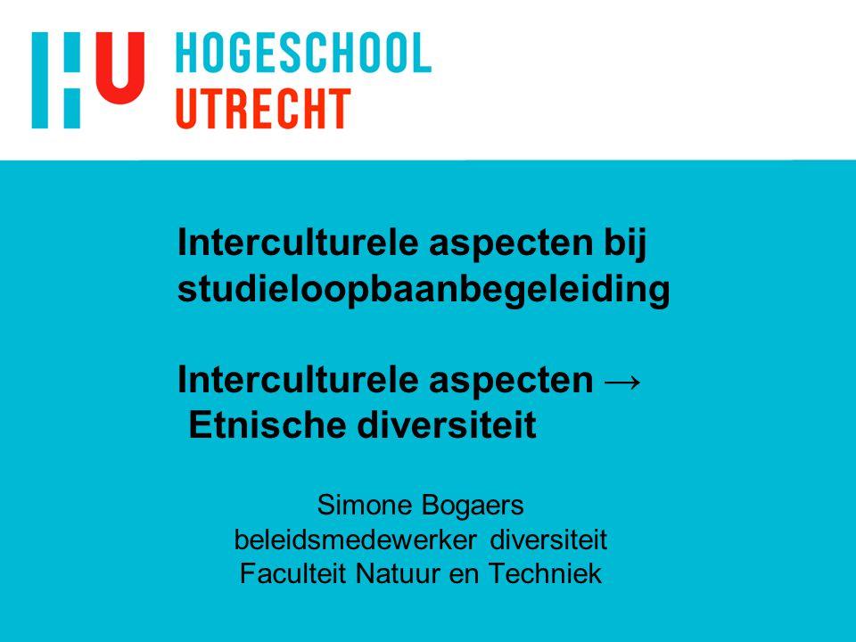 Interculturele aspecten bij studieloopbaanbegeleiding Interculturele aspecten → Etnische diversiteit Simone Bogaers beleidsmedewerker diversiteit Facu