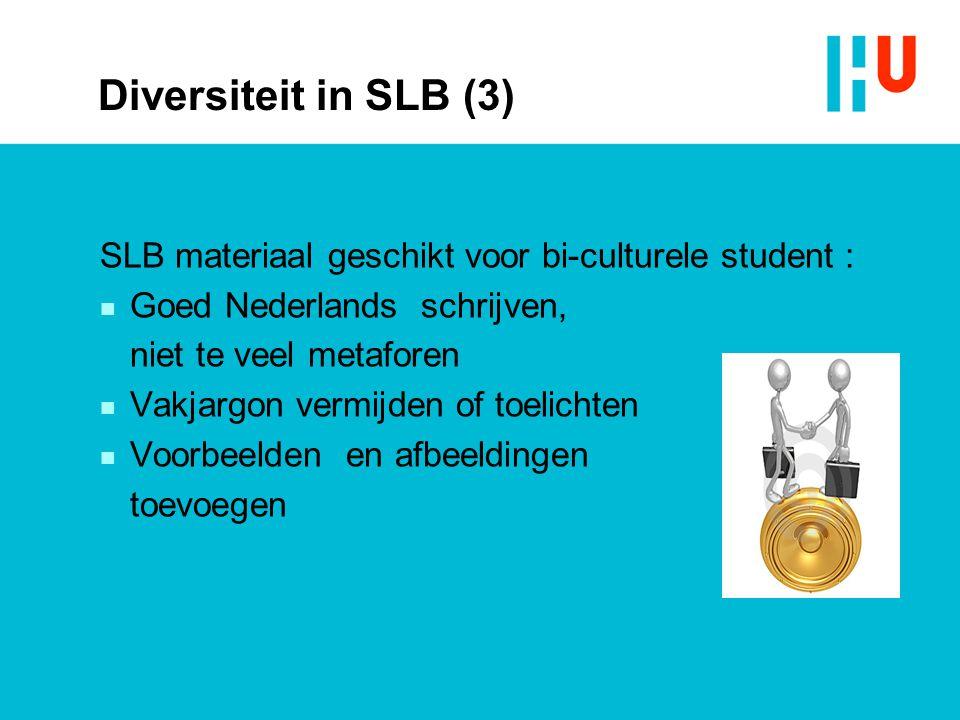 Diversiteit in SLB (3) SLB materiaal geschikt voor bi-culturele student : n Goed Nederlands schrijven, niet te veel metaforen n Vakjargon vermijden of
