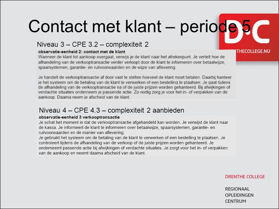 Contact met klant – periode 5 Niveau 3 – CPE 3.2 – complexiteit 2 Niveau 4 – CPE 4.3 – complexiteit 2 aanbieden