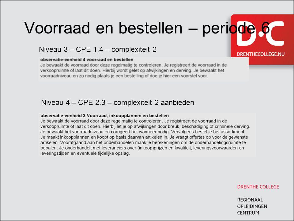 Voorraad en bestellen – periode 6 Niveau 3 – CPE 1.4 – complexiteit 2 Niveau 4 – CPE 2.3 – complexiteit 2 aanbieden