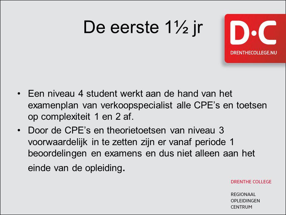 De eerste 1½ jr Een niveau 4 student werkt aan de hand van het examenplan van verkoopspecialist alle CPE's en toetsen op complexiteit 1 en 2 af. Door