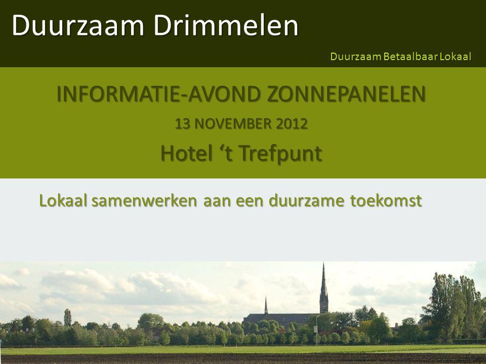 Duurzaam Drimmelen Duurzaam Betaalbaar Lokaal Lokaal samenwerken aan een duurzame toekomst INFORMATIE-AVOND ZONNEPANELEN 13 NOVEMBER 2012 Hotel 't Trefpunt